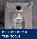 Die Cast Dies and Trim Tools